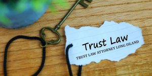 Read more about the article TRUST LAW ATTORNEY LONG ISLAND